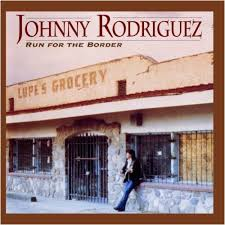 RODRIGUEZ, Johnny - Run For The Border