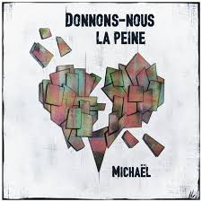 MICHAËL - Donnons-nous La Peine!